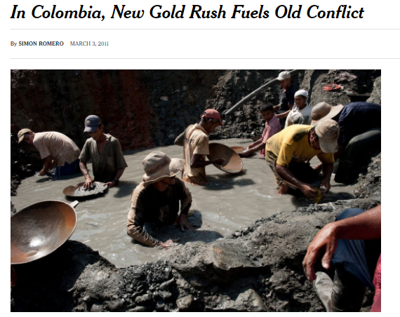 In Colombia New Gold Rush Fuels Old Conflict (Fuente: http://www.nytimes.com/2011/03/04/world/americas/04colombia.html?_r=2&smid=tw-nytimes&seid=auto)
